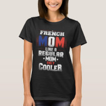 French Mom Like A Regular Mom Only Cooler T-Shirt