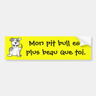 French: My pit bull is better-looking than you. Car Bumper Sticker