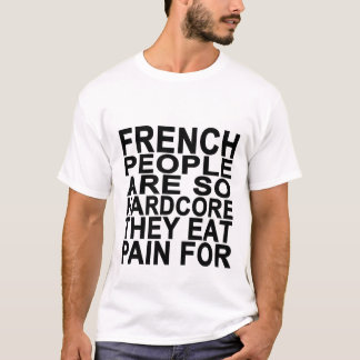 French People Are So Hardcore T-Shirts.png T-Shirt