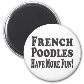 French Poodles Have More Fun! Magnet