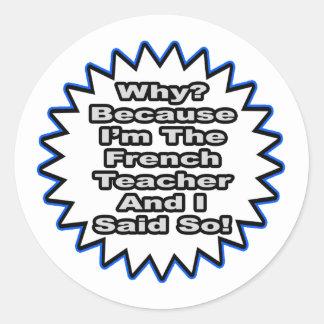 French Teacher...Because I Said So Round Sticker