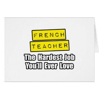 French Teacher...Hardest Job You'll Ever Love Greeting Card