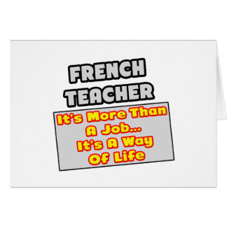 French Teacher...More Than Job, Way of Life Card