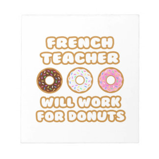 French Teacher .. Will Work For Donuts Memo Note Pad