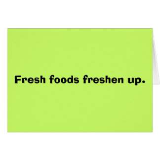 Fresh foods freshen up. card