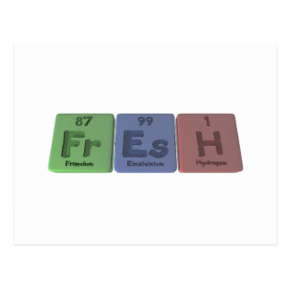 Fresh-Fr-Es-H-Francium-Einsteinium-Hydrogen.png Postcard