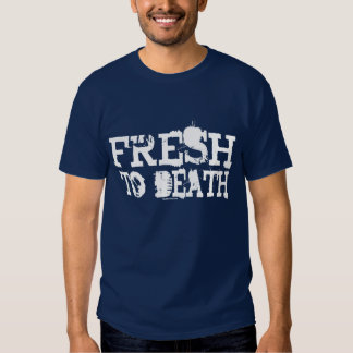 Fresh To Death Dark Tees