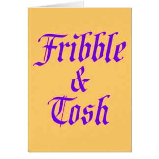 Fribble & Tosh Card