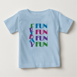 Friday! Fun Fun Fun! Baby T-Shirt