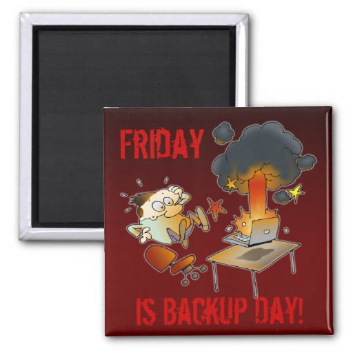 Friday Is Backup Day Refrigerator Magnets