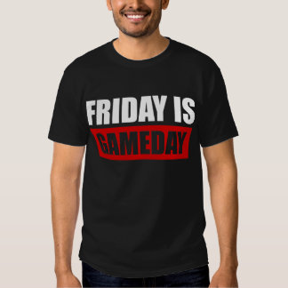 Friday IS Gameday Shirts