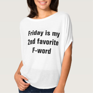 Friday is my 2nd favorite f-word T-Shirt