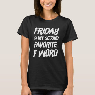 Friday is my second favorite f word T-Shirt