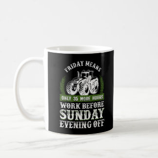 Friday More Hours Work Before Sunday Off Farmer Coffee Mug