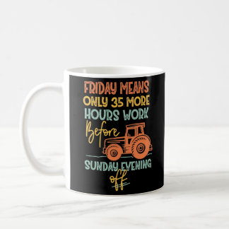 Friday More Hours Work Before Sunday Off Tractor Coffee Mug