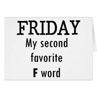 Friday my second favourite F word Card