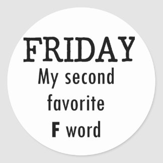 Friday my second favourite F word Classic Round Sticker