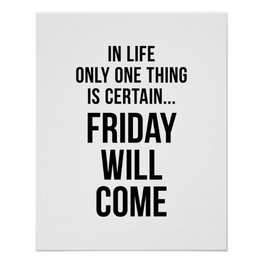 Funny Friday Office Quotes: Friday Will Come Funny Team Motivation White Poster