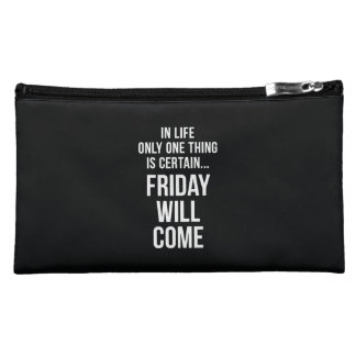 Friday Will Come Funny Work Quote Black White Cosmetic Bags