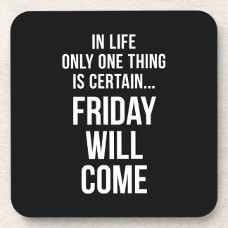 Friday Will Come Funny Work Quote Black White Drink Coaster