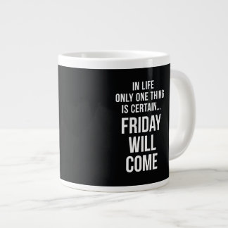Friday Will Come Funny Work Quote Black White Large Coffee Mug
