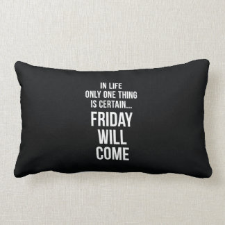 Friday Will Come Funny Work Quote Black White Lumbar Pillow
