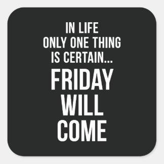 Friday Will Come Funny Work Quote Black White Square Sticker
