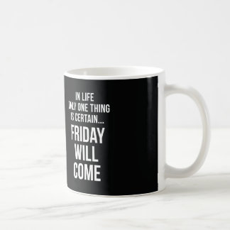 Friday Will Come Office Humour Black White Coffee Mug