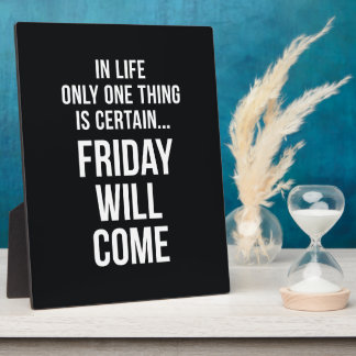 Friday Will Come Office Humour Black White Plaque