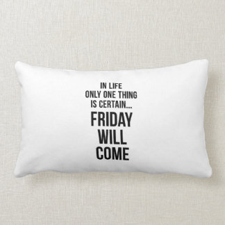 Friday Will Come Work Motivational White Black Lumbar Pillow