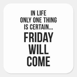 Friday Will Come Work Motivational White Black Square Sticker