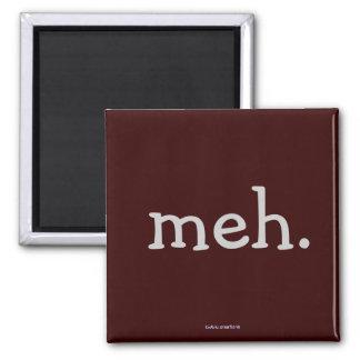 """fridge magnet - """"meh."""""""