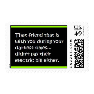 FRIEND DARKEST TIMES NOT PAY ELECTRIC BILL EITHER POSTAGE