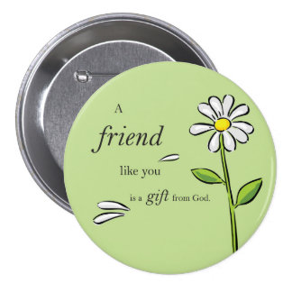 Friend Gift of God, Daisy on Green, Religious Button