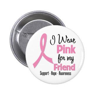 Friend - I Wear Pink - Breast Cancer Button