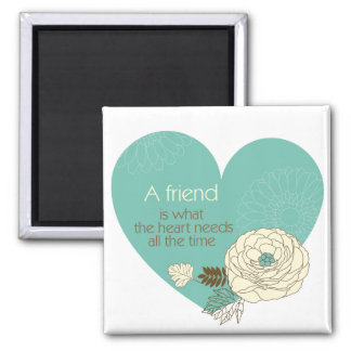 friend is what the heart need a square magnet