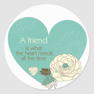friend is what the heart need round stickers