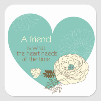 friend is what the heart need square stickers