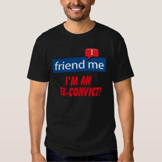 friend me I'm an EX-Convict! Tee Shirt