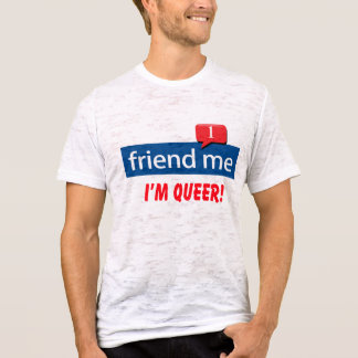 friend me I'm Queer! T-Shirt