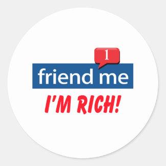 Friend Me, I'm Rich! Classic Round Sticker