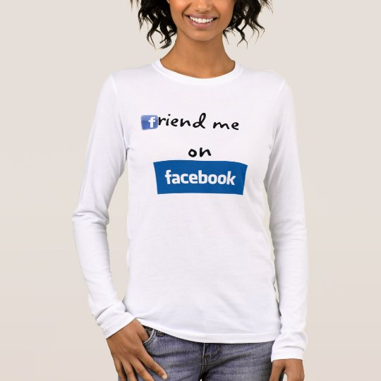 Friend me on facebook long sleeve T-Shirt
