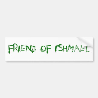 Friend of Ishmael Car Bumper Sticker