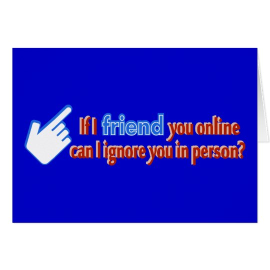 Friend Online Ignore In Person Text Design Card