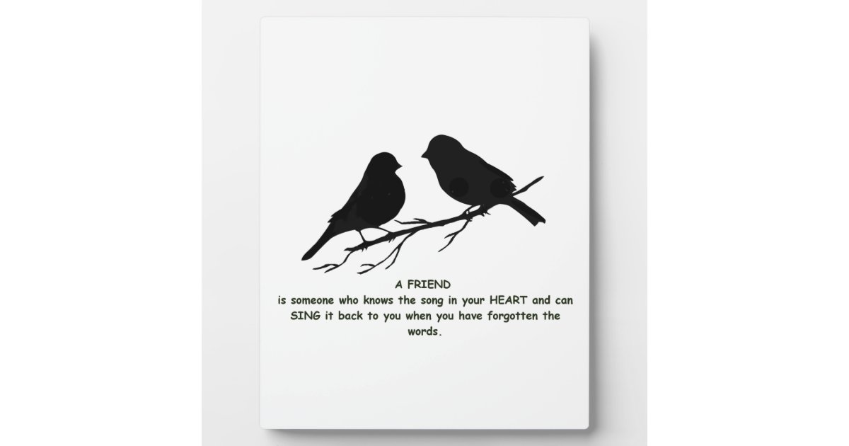 Friend Quote Song In Your Heart Birds Plaque Zazzlecom
