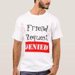 Friend Request DENIED T-Shirt