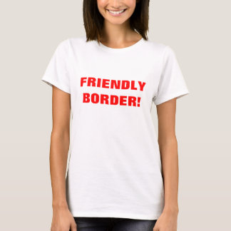 FRIENDLY BORDER! T-Shirt
