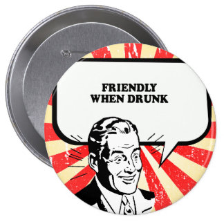FRIENDLY WHEN DRUNK T-shirt 4 Inch Round Button
