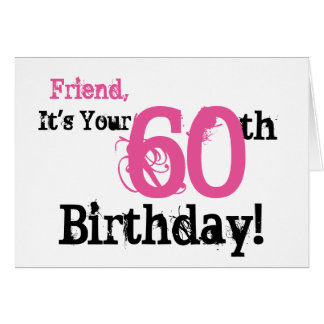 Friend's 60th birthday greeting in black, pink. card