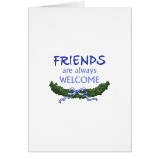 FRIENDS ALWAYS WELCOME GREETING CARD